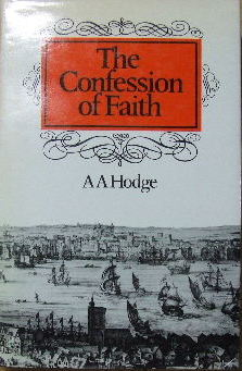 Image for The Confession of Faith  A Handbook of Christian Doctrine Expounding the Westminster Confession of Faith