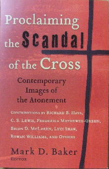 Image for Proclaiming the Scandal of the Cross  Contemporary Images of the Atonement