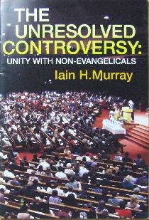 Image for The Unresolved Controversy: Unity with Non-Evangelicals?