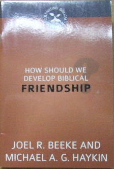Image for How Should We Develop Biblical Friendship?  (Cultivating Biblical Godliness Series)