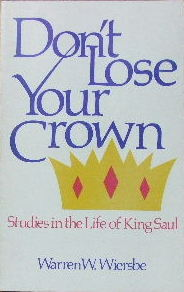 Image for Don't Lose Your Crown. Studies in the Life of King Saul.