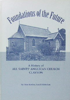 Image for Foundations of the Future.  A history of All Saints' Anglican Church, Clayton 1896-1996