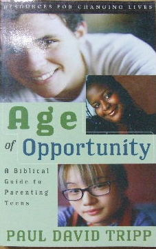 Image for Age of Opportunity  A Biblical Guide to Parenting Teens