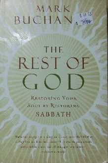 Image for The Rest of God  Restoring Your Soul by restoring Sabbath