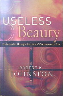Image for Useless Beauty: Ecclesiastes through the Lens of Contemporary Film.