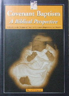 Image for Covenant Baptism - A Biblical Perspective  A study on the Scriptural truth of Covenant Baptism in the church