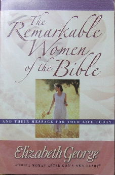 Image for The Remarkable Women of the Bible  And Their Message for your Life Today