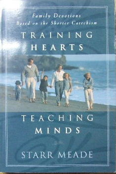 Image for Training Hearts Teaching Minds  Family Devotions Based on the Shorter Catechism