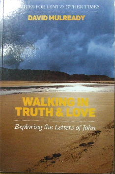 Image for Walking in Truth and Love.  Exploring the letters of John