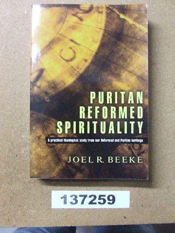 Image for Puritan Reformed Spirituality.  A practical theological study from our Reformed and Puritan heritage