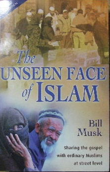Image for The Unseen Face of Islam  Sharing the Gospel with ordinary Muslims at street level
