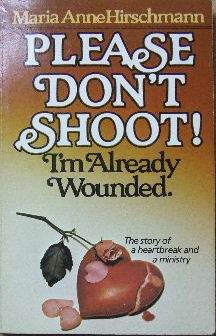 Image for Please Don't Shoot! I'm already wounded.  The story of a heartbreak and a ministry