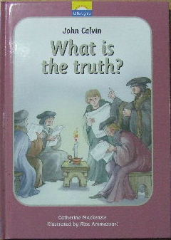 Image for What is the truth? The true story of John Calvin and the Reformation  (Little Lights series)