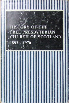 Image for History of the Free Presybterian Church of Scotland 1893 - 1970.