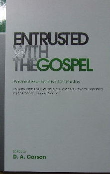 Image for Entrusted with the Gospel: Pastoral Expositions of 2 Timothy.