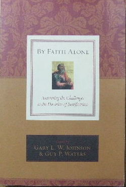 Image for By Faith Alone: Answering the Challenges to the Doctrine of Justification  Wells, David F. and Cornelis P. Venema, T. David Gordon, Richard D. Phillips, C. F. Allison, David VanDrunen, E. Calvin Beisner, Fowler White, Gary L. W. Johnson, Guy P. Waters