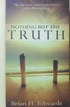 Image for Nothing But The Truth  The Inspiration, Authority and history of the Bible explained