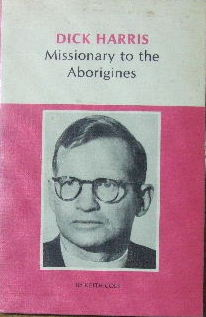 Image for Dick Harris, missionary to the Aborigines.