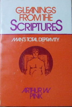 Image for Gleanings from the Scriptures  Man's total depravity