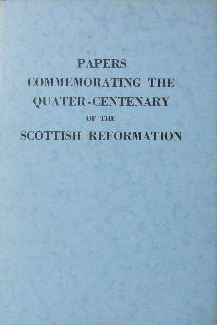 Image for Papers commemorating the quater-centenary of the Scottish Reformation.