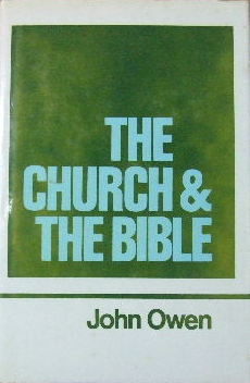 Image for The Works of John Owen. Volume 16 The Church and the Bible  The True Nature of a Gospel Church, Letter concerning Excommunication, Administration of Church Census, An Answer unto Two Questions, Of  Marrying After Divorce, Of Infant Baptism and Dipping, Reflections on a Scandalous Libel, Of the Divine Original of the Scriptures, Integrity and Purity of the Hebrew and Greek Text, Posthumous Sermons, Indices