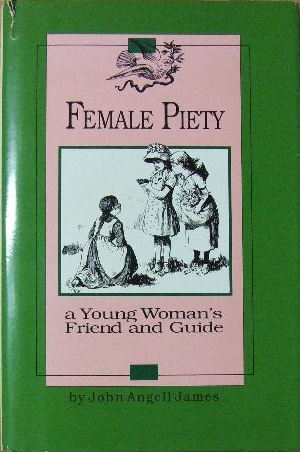 Image for Female Piety  The young woman's friend and guide through life to immortality
