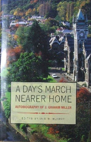 Image for A Day's March Nearer Home- Autobiography of J. Graham Miller  Edited by Iain Murray