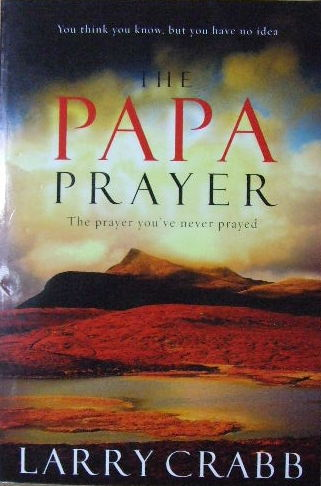 Image for The Papa Prayer - the prayer you've never prayed.