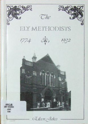 Image for The Ely Methodists 1774-1932  The story of the Wesleyans and the Primitive Methodists of Ely, Cambridgeshire