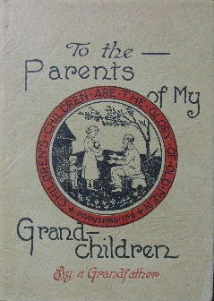 Image for To the parents of my grandchildren : meditations on some parents of the Bible for Christian parents.