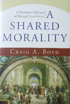 Image for A Shared Morality. A Narrative Defense of Natural Law Ethics.