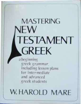 Image for Mastering New Testament Greek  A Beginnning Greek Grammar, including Lesson Plans for Intermediate and Advanced Greek Students