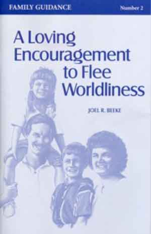 Image for A Loving Encouragement to Flee Worldliness  Family Guidance 2