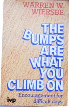 Image for The Bumps are What You Climb on  Encouragement for difficult days