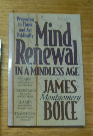 Image for Mind Renewal in a Mindless Age  Preparing to Think and Act Biblically. A Study of Romans 12 : 1 - 2