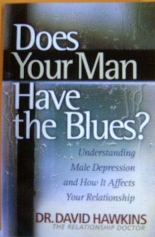 Image for Does Your Man Have the Blues: Understanding Male Depression & How It Affects Your Relationship.