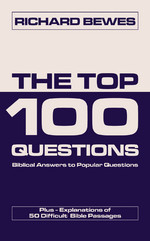 Image for The Top 100 Questions: Biblical Answers to Popular Questions Plus Explanations of 50 Difficult Bible Passages.