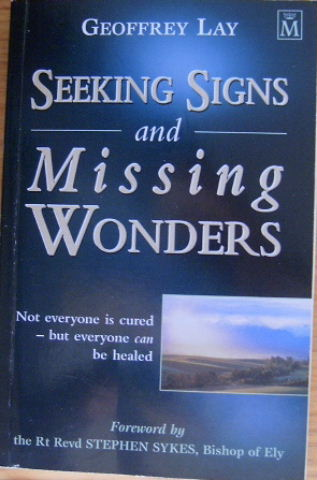 Image for Seeking Signs and Missing Wonders: Not Everyone Is Cured But Everyone Can Be Healed.
