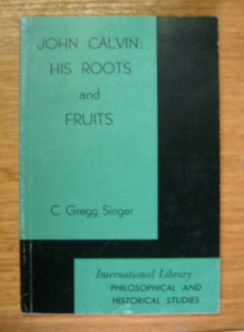 Image for John Calvin: His Roots and Fruits.