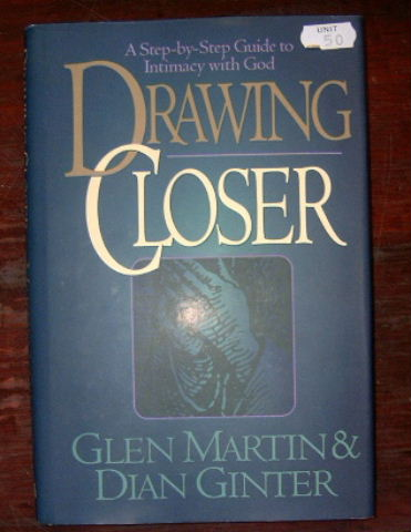 Image for Drawing Closer: A Step-By-Step Guide to Intimacy With God.