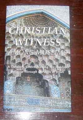 Image for Christian Witness Among Muslims  A Guide to Understanding the Muslim Religion through the Eyes of Jesus