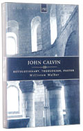 Image for John Calvin: Revolutionary, Theologian, Pastor (History Makers (Christian Focus)).