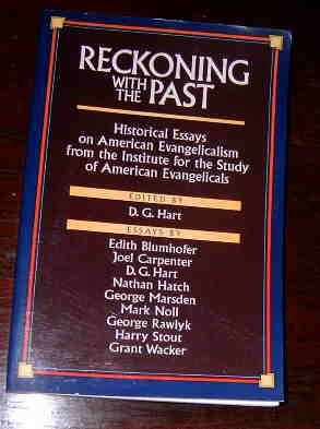 Image for Reckoning with the Past  Historical Essays on American Evangelicalism from the Institute for the Study of American Evangelicals