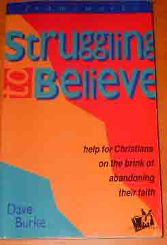 Image for Struggling to Believe   Help for Christians on the Brink of Abandoning Their Faith