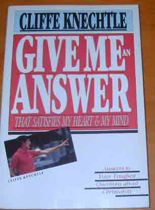 Image for Give Me an Answer That Satisfies My Heart and My Mind: Answers to Your Toughest Questions About Christianity.
