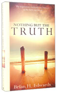 Image for Nothing But the Truth: The Inspiration, Authority and History of the Bible Explained.