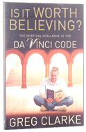 Image for Is it Worth Believing  The Spiritual Challenge of the Da Vinci Code