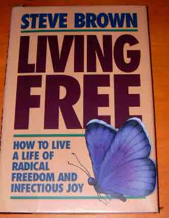 Image for Living Free  How to Live a Life of Radical Freedom and Infectious Joy