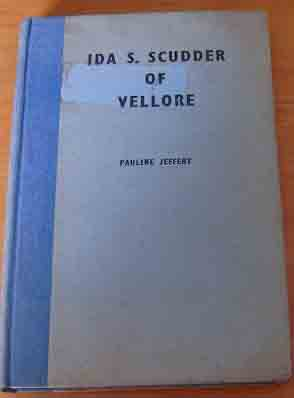 Image for Ida S. Scudder of Vellore  The Life Story of Ida Sophia Scudder