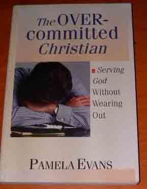 Image for The Overcommitted Christian: Serving God Without Wearing Out.